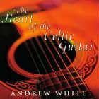 Andrew White - CD - Heart of Celtic Guitar