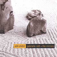 Gabrielle Roth & The Mirrors: CD Still Chillin'