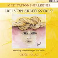 Gerti Haug - CD - Meditationserlebnis - Frei von Arbeitsstress