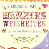 Louise Hay L. - Michaela Merten liest: CD Herzensweisheiten