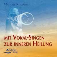 Michael Reimann: CD Mit Vokalsingen zur inneren Heilung