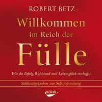 Robert Betz: CD Willkommen im Reich der Fülle