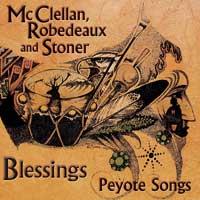Robedeaux McClellan and Stoner - CD - Blessings - Peyote Songs