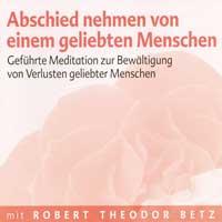 Robert Betz: CD Abschied nehmen von einem geliebten Menschen