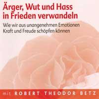 Robert Betz - CD - Ärger, Wut und Hass in Frieden verwandeln
