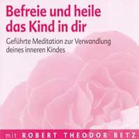 Robert Betz  CD Befreie und heile das Kind in dir
