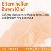 Robert Betz - CD - Eltern helfen ihrem Kind und sich selbst