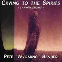 Wyoming Bender Pete - CD - Crying To The Spirits
