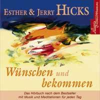Esthers Hicks & Jerry: CD Wünschen und bekommen