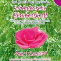 Kurt Tepperwein Prof Dr. - Heart Creation: CD Schöpferische Glaubenskraft