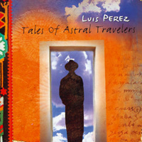Luis Perez - CD - Tales of Astral Travelers
