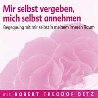 Robert Betz - CD - Mir selbst vergeben, mich selbst annehmen