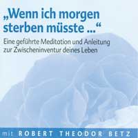 Robert Betz: CD Wenn ich morgen sterben müsste...