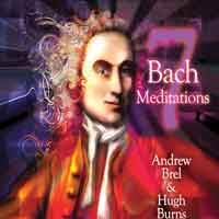 Andrew Brel & Hugh Burns: CD 7 Bach Meditations