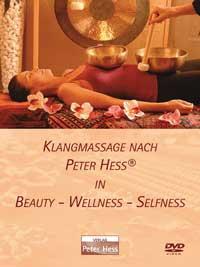Klangmassage nach Peter Hess: DVD In Beauty - Wellness - Selfness