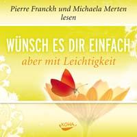 Pierre Franckh & Michaela Merten  CD Wünsch es dir einfach - aber mit Leichtigkeit
