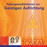 Carolin Toskar & Alexander: CD Heilungsmeditationen zur Geistigen Aufrichtung (CD