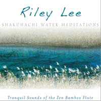 Riley Lee - CD - Shakuhachi Water Meditations