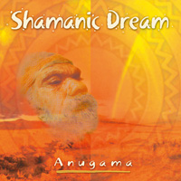 Anugama: CD Shamanic Dream Vol.1
