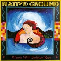 Native Ground - CD - Where Wild Salmon Run