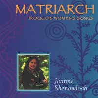 Joanne Shenandoah: CD Matriarch - Iroquois Women's Song