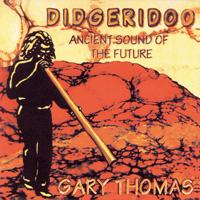 Gary Thomas - CD - Didgeridoo - Ancient Sound