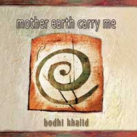 Bodhi Khalid: CD Mother Earth Carry Me