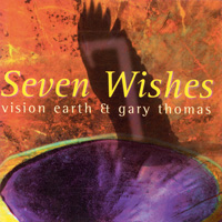 Vision Earth & Gary Thomas - CD - Seven Wishes