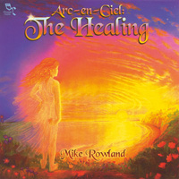 Mike Rowland - CD - Arc-En-Ciel, The Healing