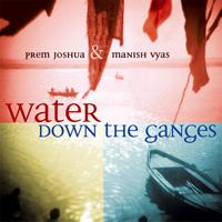 Prem Joshua & Manish Vyas: CD Water down the Ganges