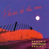 Phoenix Percussion Project: CD Flowers to the Moon