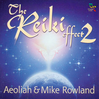 Aeoliah & Mike Rowland: CD The Reiki Effect Vol.2