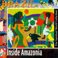 Spiritual World Collection: CD Brazil - Inside Amazonia