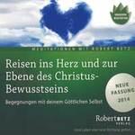 Robert Betz: CD Reisen ins Herz und zur Ebene des Christusbewussts