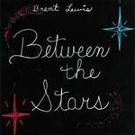 Brent Lewis: CD Between the Stars