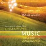 Bruce Lipton & Russel Walder - CD - Bruce Lipton's Music for a Shift in Consciousness