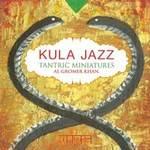 Gromer Al Khan - CD - Kula Jazz - Tantric Miniatures