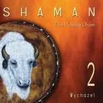 Wychazel: CD Shaman 2 - The Healing Drum
