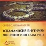 Georg Gschwandler O.: CD Schamanische Rhythmen zur Einkehr in die eigene Mitte