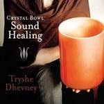 Tryshe Dhevney - CD - Crystal Bowl Sound Healing
