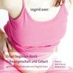 Ingrid Auer & Eichler/Tejral - CD - Engel begleiten durch Schwangerschaft und Geburt