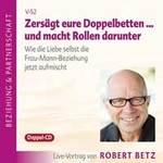 Robert Betz: CD Zersägt eure Doppelbetten und macht Rollen darunter (2CDs)