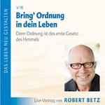 Robert Betz: CD Bring Ordnung in dein Leben