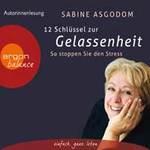 Sabine Asgodom: CD 12 Schlüssel zur Gelassenheit (3CDs)