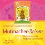 Jennie Appel & Dirk Grosser: CD Mutmacher Reisen - Meditationen, die Mädchen stark machen