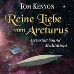 Tom Kenyon: CD Reine Liebe vom Arcturus