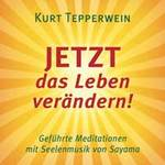 Kurt Tepperwein: CD Jetzt das Leben verändern!