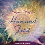 Regine Steffens - CD - Hier und Jetzt - Mantren und Lieder