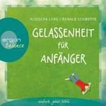 Aljoscha Long & Ronald Schweppe - CD - Gelassenheit für Anfänger (2CDs)