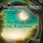 Annemarie Herzog & ONITANI Seelen-Musik: CD Begegnung mit den Naturwesen - Räuchermeditationen